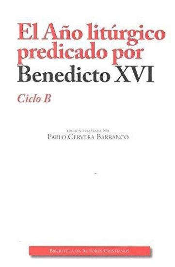 AÑO LITURGICO PREDICADO POR BENEDICTO XVI CICLO B
