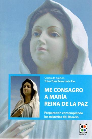 ME CONSAGRO A MARIA REINA DE LA PAZ