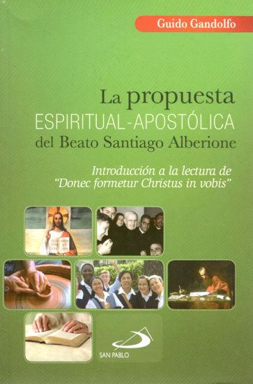 PROPUESTA ESPIRITUAL APOSTOLICA DEL BEATO SANTIAGO ALBERIONE
