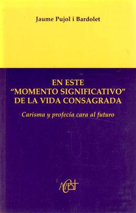 EN ESTE MOMENTO SIGNIFICATIVO DE LA VIDA CONSAGRADA