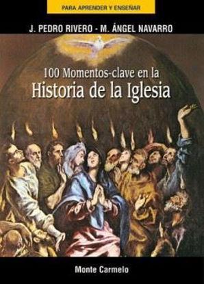 100 MOMENTOS CLAVE EN LA HISTORIA DE LA IGLESIA