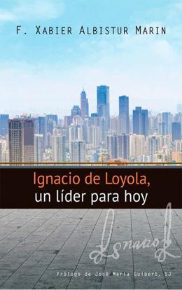 IGNACIO DE LOYOLA UN LIDER PARA HOY