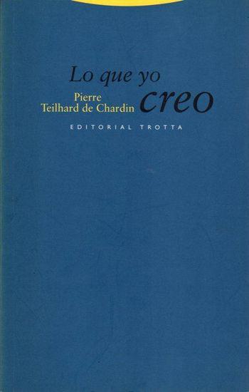 LO QUE YO CREO (TROTTA/TEILHARD)