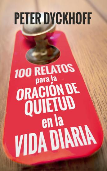 100 RELATOS PARA LA ORACION DE QUIETUD EN LA VIDA DIARIA #384