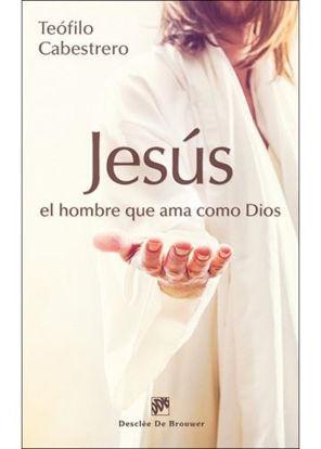 JESUS EL HOMBRE QUE AMA COMO DIOS