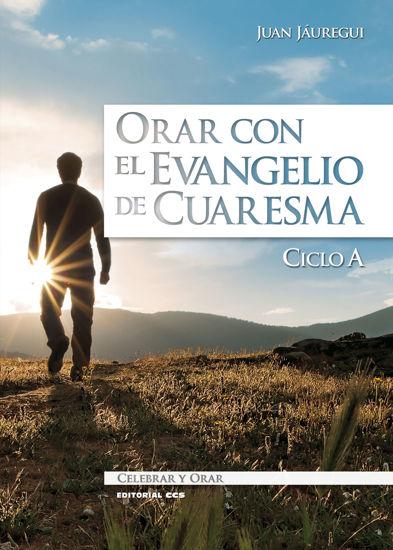 ORAR CON EL EVANGELIO DE CUARESMA CICLO A
